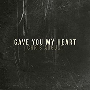 Gave You My Heart