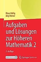 Aufgaben und Loesungen zur Hoeheren Mathematik 2