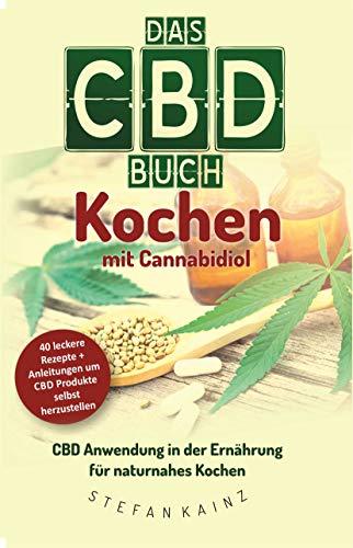 Das CBD Buch - Kochen mit Cannabidiol: CBD Anwendung in der Ernährung  für naturnahes Kochen