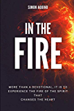 IN THE FIRE: More than a devotional, it is to experiencie the fire of the spirit that changes the heart: (Translation of the book Reflexiones del fuego)
