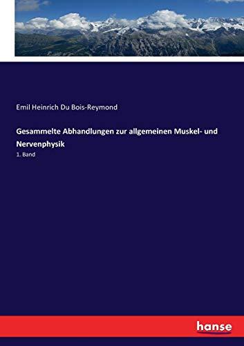 Gesammelte Abhandlungen zur allgemeinen Muskel- und Nervenphysik: 1. Band