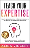 Teach Your Expertise: How to Grow a Business and Become a Success by Creating an Online Class or Program (English Edition)