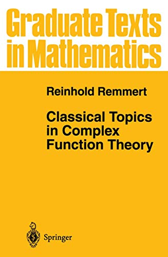 Classical Topics in Complex Function Theory (Graduate Texts in Mathematics (172))
