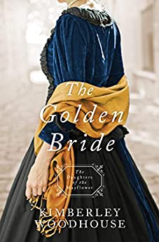 The Golden Bride (Daughters of the Mayflower Book 8) by [Kimberley Woodhouse]
