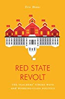 Red State Revolt: The Teachers' Strike Wave and Working-Class Politics (Jacobin)