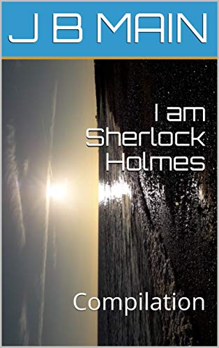 I am Sherlock Holmes: Compilation (The Blue Lamp Series Book 4) (English...