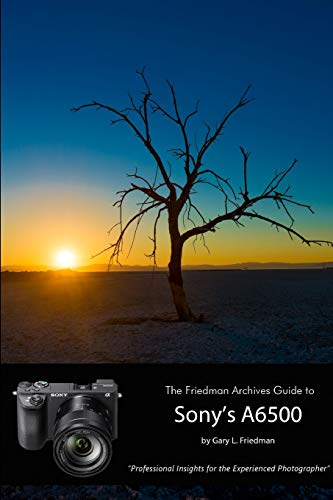 The Friedman Archives Guide to Sony's Alpha 6500 (B&W Edition)