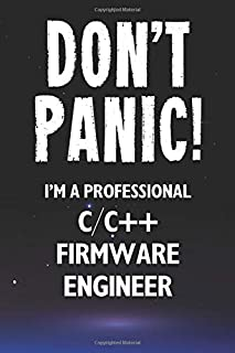 Don't Panic! I'm A Professional C/C++ Firmware Engineer: Customized 100 Page Lined Notebook Journal Gift For A Busy C/C++ ...