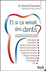 Et si ça venait des dents ? L'origine bucco-dentaire des maladies de Gérard Dieuzaide