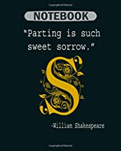 Notebook: literary gift parting is such sweet sorrow shakespeare - 50 sheets, 100 pages - 8 x 10 inches