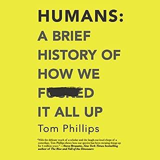 Humans: A Brief History of How We F*cked It All Up                   Auteur(s):                                                                                                                                 Tom Phillips                               Narrateur(s):                                                                                                                                 Nish Kumar                      Durée: 6 h et 27 min     5 évaluations     Au global 4,2