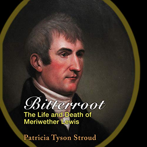 Bitterroot: The Life and Death of Meriwether Lewis audiobook cover art