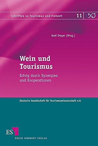 Wein und Tourismus: Erfolg durch Synergien und Kooperationen (Schriften zu Tourismus und Freizeit, Band 11)