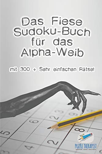 Das Fiese Sudoku-Buch für das Alpha-Weib | mit 300 + Sehr einfachen...