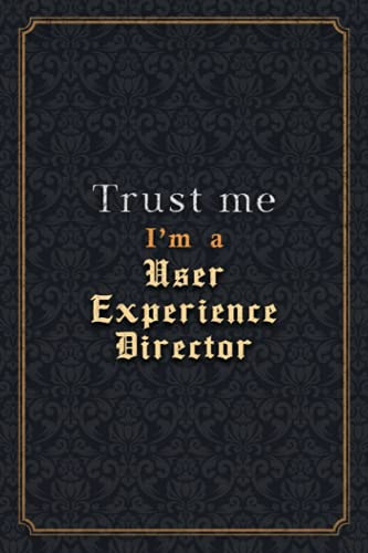 User Experience Director Notebook Planner - Trust Me I'm A User Experience Director Job Title Working Cover Checklist Journal: W