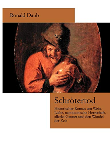 Schrötertod: Historischer Roman um Wein, Liebe, napoleonische Herrschaft, allerlei Gauner und den Wandel der Zeit