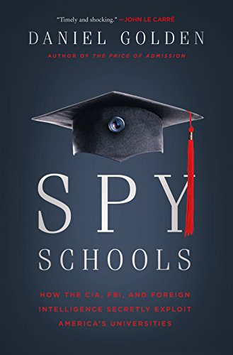 Spy Schools How The Cia Fbi And Foreign Intelligence Secretly Exploit Americas Universities