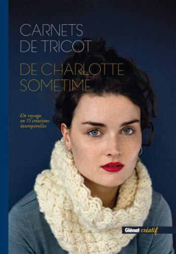 Carnets de tricot de Charlotte Sometime: Un voyage en 15 créations intemporelles