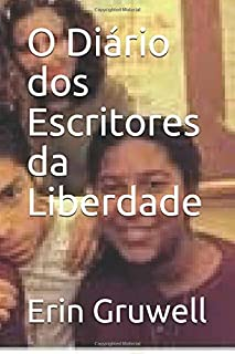 O Diário dos Escritores da Liberdade: Como uma professora e 150 adolescentes usaram a escrita para mudar a si mesmos e o mundo ao seu redor. (Portuguese Edition)