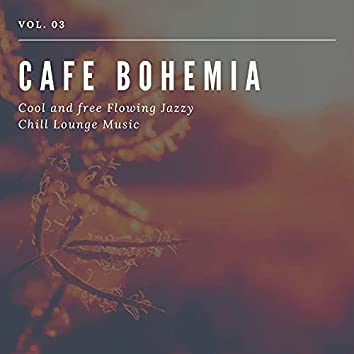 Cafe Bohemia - Cool And Free Flowing Jazzy Chill Lounge Music, Vol. 03