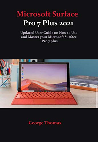 Microsoft Surface Pro 7 Plus 2021: Updated User Guide on How to Use and Master your Microsoft Surface Pro 7 plus (English Edition)