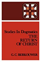 The Return of Christ (Studies in Dogmatics)