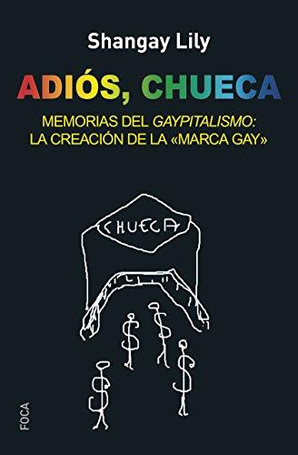 ADIOS CHUECA: Memorias del gaypitalismo: creando la marca gay (Investigación nº 148) (Spanish Edition)