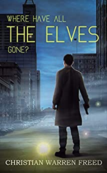 Where Have All the Elves Gone? by [Christian Warren Freed]