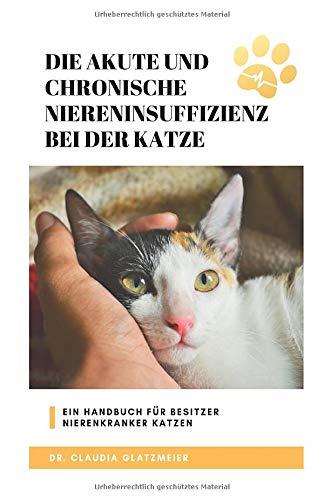 Die akute und chronische Niereninsuffizienz bei der Katze: Ein Handbuch für Besitzer nierenkranker Katzen