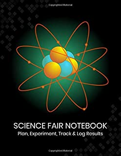 Science Fair Notebook: Plan, Experiment, Track, and Log Results: Project Journal and Laboratory Logbook for Students - Organizational Tool for Project ... Cover Design (Science Fair Project Planner)