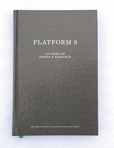 Platform 8: An Index of Design & Research: Vol. 8 (Gsd Platform)