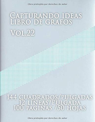Capturando ideas Libro de grafos Vol.22 , 144 cuadrados/pulgadas,12 líneas/Pulgada,100 paginas,50 hojas: (Grande, 8.5 x 11) Papel cuadriculado con ... de tamaño carta tiene doce líneas