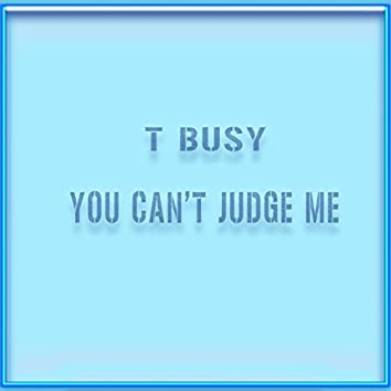You Can't Judge Me (feat. Tbone) - Single