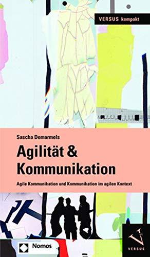 Agilität & Kommunikation: Agile Kommunikation und Kommunikation im agilen Kontext