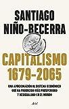 Capitalismo (1679-2065): Una aproximación al sistema económico que ha producido más prosperidad y...