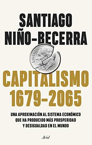 Capitalismo (1679-2065): Una aproximación al sistema económico que ha producido más prosperidad y desigualdad en el mundo (Ariel)