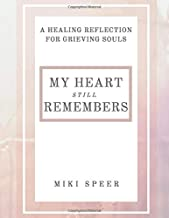 My Heart Still Remembers: A Healing Reflection for Grieving Souls