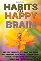 Habits of a Happy Brain: Get Responsibility Into Your Own Hands and Overcome Your Mindset in Everything to Grit Your Life with the Power of Passion and Perseverance (01)