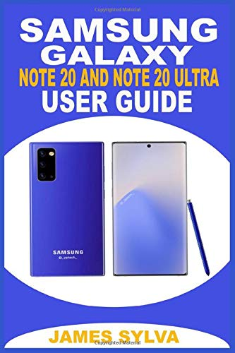 SAMSUNG GALAXY NOTE 20 AND NOTE 20 ULTRA USER GUIDE: The Ultimate Practical Manual For Beginners, Senior & Pros To Effectively Master & Operate The New Samsung Note 20 Series With Updated Tips &Tricks