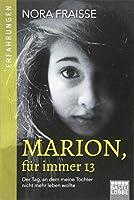 Marion, fuer immer 13: Der Tag, an dem meine Tochter nicht mehr leben wollte