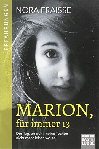 Marion, für immer 13: Der Tag, an dem meine Tochter nicht mehr leben wollte