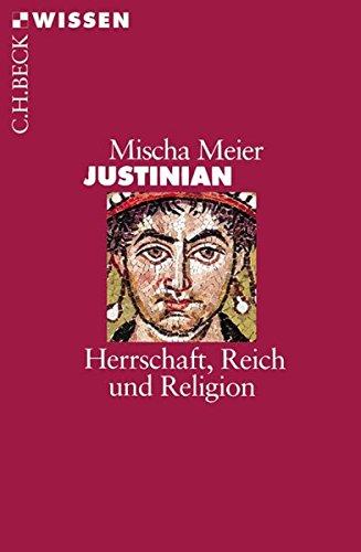 Justinian: Herrschaft, Reich und Religion