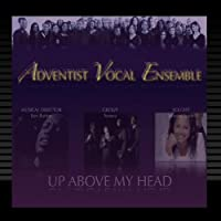 Up Above My Head by Adventist Vocal Ensemble