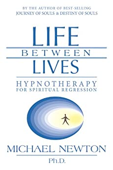 Life Between Lives: Hypnotherapy for Spiritual Regression by [Michael Newton]