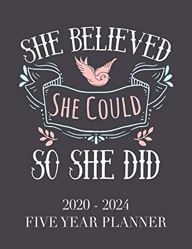 She Believed She Could So She Did: 2020 - 2024 5 Year Planner: 60 Months Calendar and Organizer, Monthly Planner with Holidays. Plan and schedule your next five years.