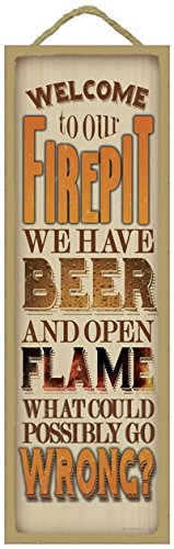 "SJT ENTERPRISES, INC. Welcome to Our firepit, We Have Beer and Open Flame, What Could Possibly go Wrong? Primitive Wood Plaque - Measures 5"" x 15"" (SJT02642)"