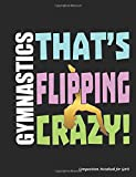 Gymnastics That's Flipping Crazy Composition Notebook for Girls: College Ruled Blank Lined Paper Book, 100 pages (50 Sheets), 9 3/4 x 7 1/2 inches BLACK (Gymnast Gear Gift Ideas, Band 5) - Best Trendy Choices