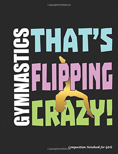 Gymnastics That's Flipping Crazy Composition Notebook for Girls: College Ruled Blank Lined Paper Book, 100 pages (50 Sheets), 9 3/4 x 7 1/2 inches BLACK (Gymnast Gear Gift Ideas, Band 5)