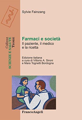 Farmaci e società. Il paziente, il medico e la ricetta (Scienze e salute Vol. 36)