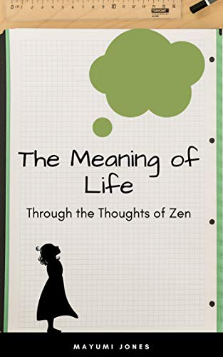The Meaning of Life : Through the Thoughts of Zen (English Edition)